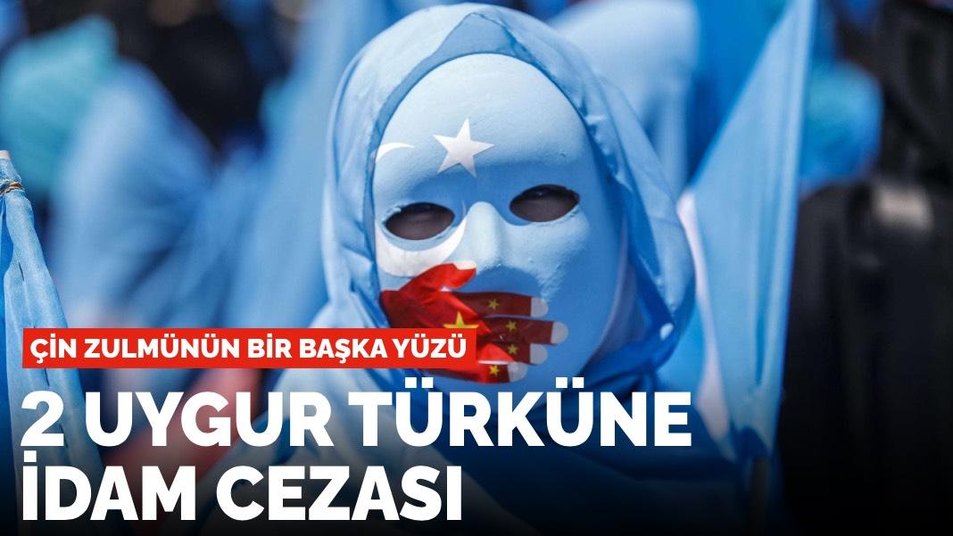 Çin zulmünün bir başka yüzü: 2 Uygur Türküne idam cezası