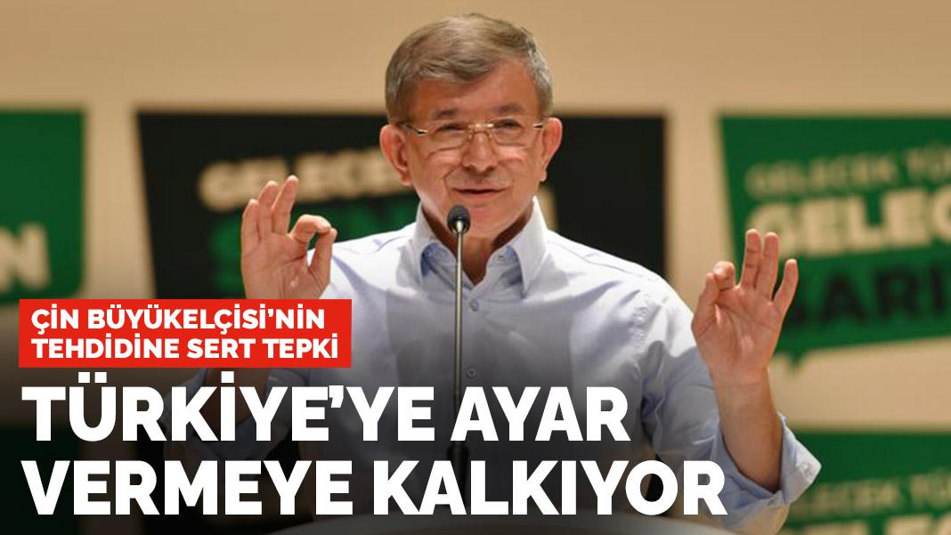 Davutoğlu: Çin Büyükelçisi Türkiye'ye ayar vermeye kalkıyor