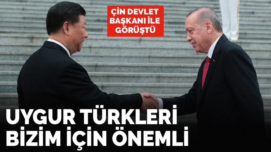 Son dakika! Erdoğan'dan Çin'e: Uygur Türkleri bizim için önemli